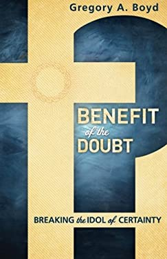Benefit of the Doubt : Breaking the Idol of Certainty