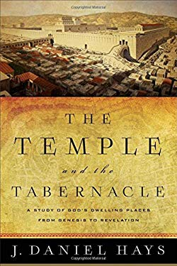 The Temple and the Tabernacle: A Study of God's Dwelling Places from Genesis to Revelation