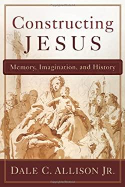 Constructing Jesus: Memory, Imagination, and History 9780801035852