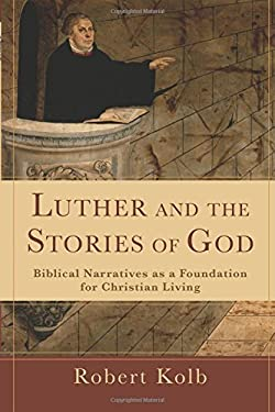 Luther and the Stories of God: Biblical Narratives as a Foundation for Christian Living 9780801038914