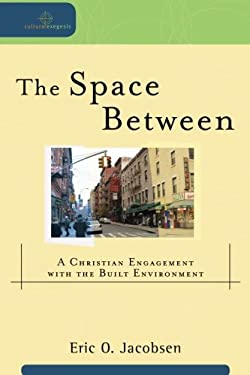 The Space Between: A Christian Engagement with the Built Environment 9780801039089
