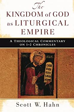 The Kingdom of God as Liturgical Empire: A Theological Commentary on 1-2 Chronicles 9780801039478
