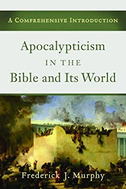 Apocalypticism in the Bible and Its World: A Comprehensive Introduction 9780801039782