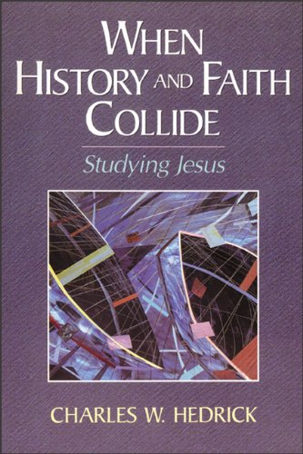 When History and Faith Collide: Studying Jesus 9780801046544