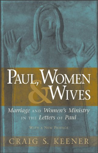 Paul, Women, & Wives: Marriage and Women's Ministry in the Letters of Paul 9780801046766