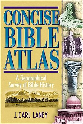 Concise Bible Atlas: A Geographical Survey of Bible History 9780801046834