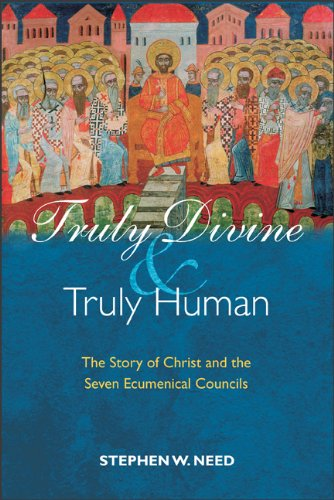 Truly Divine and Truly Human: The Story of Christ and the Seven Ecumenical Councils 9780801047299