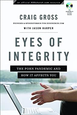 Eyes of Integrity: The Porn Pandemic and How It Affects You [With CDROM] 9780801072055