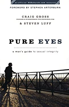 Pure Eyes: A Man's Guide to Sexual Integrity 9780801072062