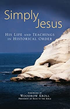Simply Jesus: His Life and Teachings in Historical Order 9780801072475