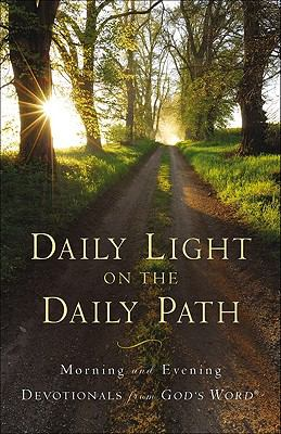Daily Light on the Daily Path: Morning and Evening Devotionals from God's Word 9780801072802