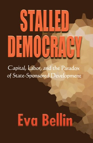 Stalled Democracy: Capital, Labor, and the Paradox of State-Sponsored Development 9780801477454