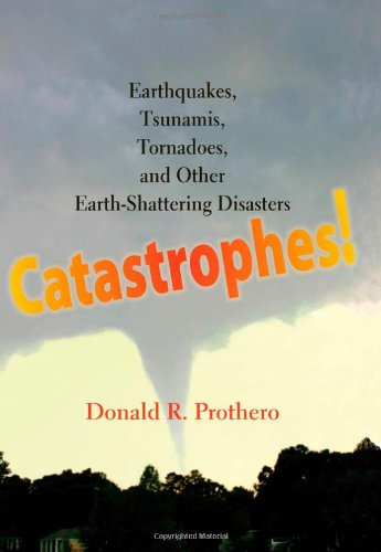 Catastrophes!: Earthquakes, Tsunamis, Tornadoes, and Other Earth-Shattering Disasters 9780801896927