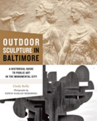 Outdoor Sculpture in Baltimore: A Historical Guide to Public Art in the Monumental City 9780801897221