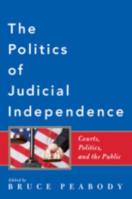 The Politics of Judicial Independence: Courts, Politics, and the Public 9780801897719
