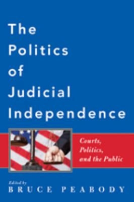 The Politics of Judicial Independence: Courts, Politics, and the Public 9780801897726