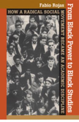 From Black Power to Black Studies: How a Radical Social Movement Became an Academic Discipline 9780801898259