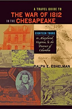 A Travel Guide to the War of 1812 in the Chesapeake: Eighteen Tours in Maryland, Virginia, and the District of Columbia 9780801898372