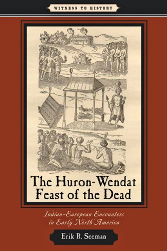 The Huron-Wendat Feast of the Dead: Indian-European Encounters in Early North America 9780801898556