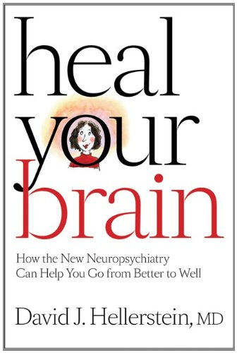Heal Your Brain: How the New Neuropsychiatry Can Help You Go from Better to Well 9780801898839
