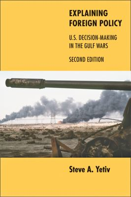 Explaining Foreign Policy: U.S. Decision-Making in the Gulf Wars 9780801898938