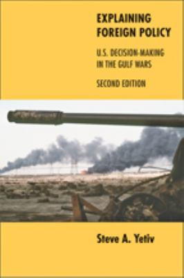 Explaining Foreign Policy: U.S. Decision-Making in the Gulf Wars 9780801898945