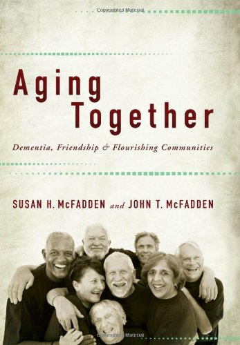Aging Together: Dementia, Friendship, and Flourishing Communities 9780801899867
