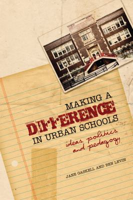 Making a Difference in Urban Schools: Ideas, Politics, and Pedagogy 9780802095817