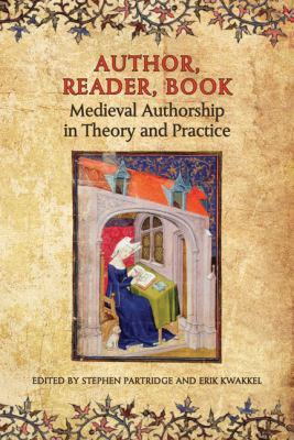 Author, Reader, Book: Medieval Authorship in Theory and Practice 9780802099341