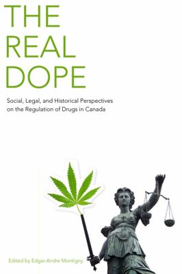 The Real Dope: Social, Legal, and Historical Perspectives on the Regulation of Drugs in Canada 9780802099426
