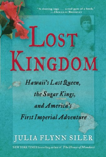 Lost Kingdom: Hawaii's Last Queen, the Sugar Kings, and America's First Imperial Adventure 9780802120014