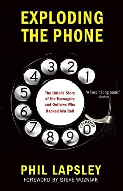 Exploding the Phone: The Untold Story of the Teenagers and Outlaws Who Hacked Ma Bell 9780802120618