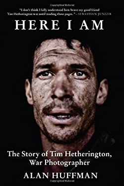Here I Am: The Story of Tim Hetherington, War Photographer 9780802120908
