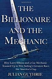 The Billionaire and the Mechanic: How Larry Ellison and a Car Mechanic Teamed Up to Win Sailing's Greatest Race, The America's Cup 21171490