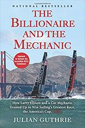 The Billionaire and the Mechanic: How Larry Ellison and a Car Mechanic Teamed up to Win Sailing's Greatest Race, the Americas Cup, 22537804