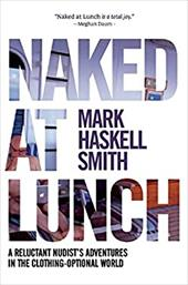 Naked at Lunch: A Reluctant Nudist's Adventures in the Clothing-Optional World 22823241