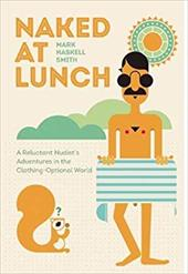 Naked at Lunch: A Reluctant Nudist's Adventures in the Clothing-Optional World 23584869