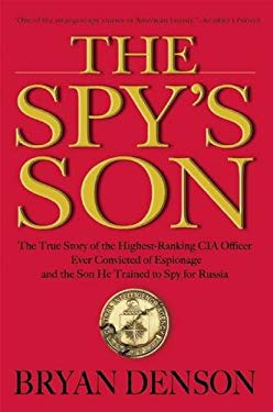 The Spy's Son: The True Story of the Highest-Ranking CIA Officer Ever Convicted of Espionage and the Son He Trained to Spy for Russia