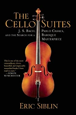 The Cello Suites: J. S. Bach, Pablo Casals, and the Search for a Baroque Masterpiece 9780802145246