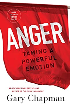 Anger : Taming a Powerful Emotion