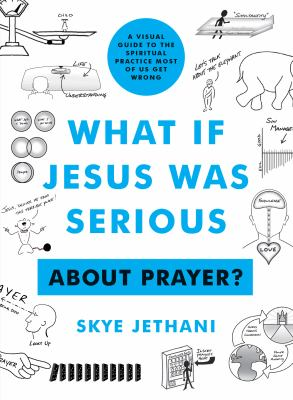 What if Jesus Was Serious ... About Prayer?: A Visual Guide to the Spiritual Practice Most of Us Get Wrong