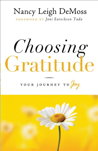 Choosing Gratitude: Your Journey to Joy 9780802432551