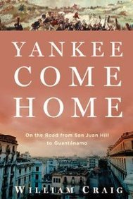 Yankee Come Home: On the Road from San Juan Hill to Guantanamo 9780802710932