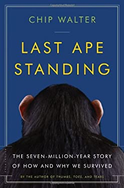 Last Ape Standing: The Seven-Million-Year Story of How and Why We Survived 9780802717566