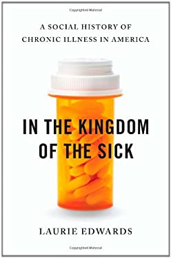 In the Kingdom of the Sick: A Social History of Chronic Illness in America 9780802718013
