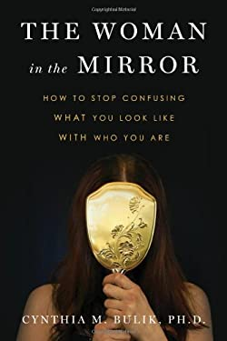 The Woman in the Mirror: How to Stop Confusing What You Look Like with Who You Are 9780802719997