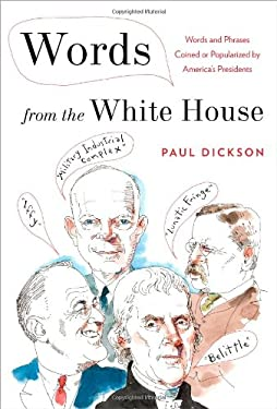 Words from the White House: Words and Phrases Coined or Popularized by America's Presidents 9780802743800