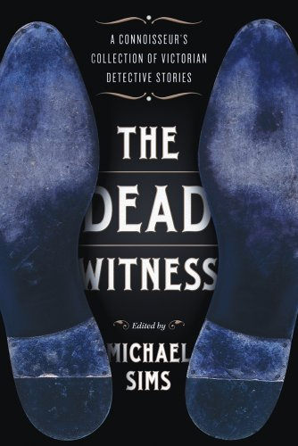 The Dead Witness: A Connoisseur's Collection of Victorian Detective Stories