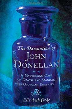 The Damnation of John Donellan: A Mysterious Case of Death and Scandal in Georgian England 9780802779960