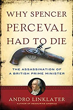 Why Spencer Perceval Had to Die: The Assassination of a British Prime Minister 9780802779984